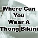 Understand where you can where a thong bikini. Geographical locations. Resort and Cruise Ship etiquette.