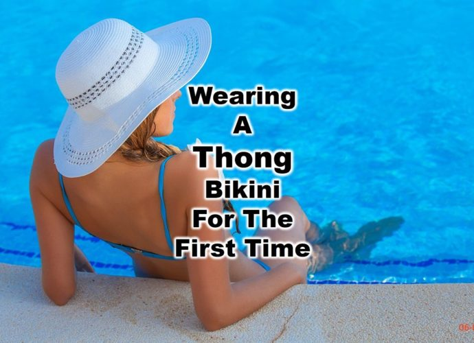 What IS It Like To Wear A Thong Bikini - This Is My Story