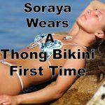 Soraya Sokolova visits a friends cottage and tries wearing a thong bikini for the first time