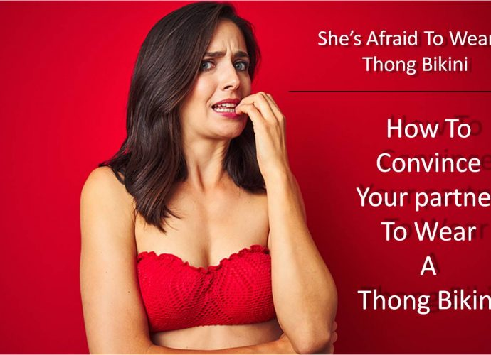 How to convince your girlfriend or wife to wear a thong bikini. She is afraid, nervious, talk to her. Make her feel good
