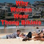 Find the answers to the question, why women wear thong bikinis?