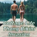 The Cottage Life thong bikini invasion. There here and here to stay in cottage country